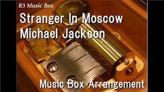 Stranger In Moscow/Michael Jackson [Music Box]