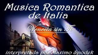 MUSICA INSTRUMENTAL DE ITALIA , VENECIA SIN TI , EN PIANO ROMANTICO Y ARREGLO MUSICAL