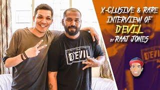 D'EVIL- X- CLUSIVE & RARE INTERVIEW BY RAAJ JONES width=