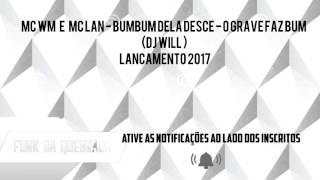 Mc Lan e Mc WM - Bumbum dela desce -  (DJ WILL) Lançamento 2017