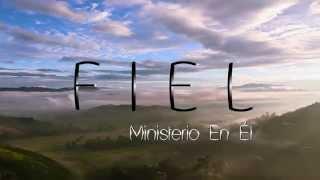 Fiel - Ministerio En Él || VIDEO OFICIAL||