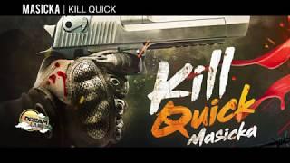 Masicka - Kill Quick (Official Audio) 2017