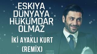 Eşkiya Dünyaya Hükümdar Olmaz - İki Ayaklı Kurt (Remix) Yeni Versiyon - 2.Sezon Müzikleri