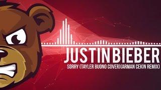 Justin Bieber - Sorry (Tayler Buono Cover) (Arman Cekin Remix)