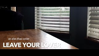 """""""Leave Your Lover"""" Sam Smith cover by Alex Thao"""