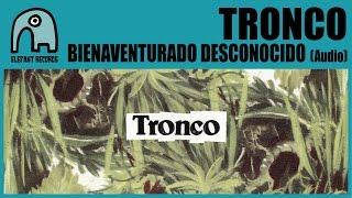 TRONCO - Bienaventurado Desconocido [Audio]