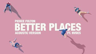 Pierce Fulton - Better Places feat. NVDES (Acoustic Version)