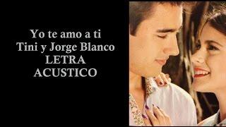 Tini y Jorge Blanco Yo te amo a ti ACÚSTICO (Letra )