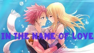 「Nightcore」→ 🎶 In The Name Of Love (Natsu ✗ Lucy) [Switching Vocals] 🎶