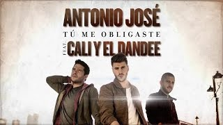 Antonio José ft. Cali y el Dandee - Tú me obligaste (Radio Edit)