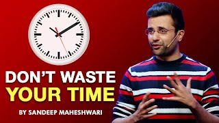 Don't Waste Your Time - By Sandeep Maheshwari I Hindi