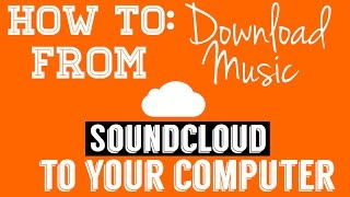 How To | Download Music from SOUNDCLOUD to your COMPUTER