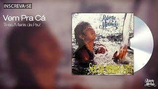 Roberta Miranda - Vem Pra Cá - Sol da Minha Vida - [Áudio Oficial]
