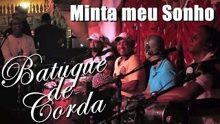 Batuque de Corda canta:Minta meu Sonho (Jorge Aragão)