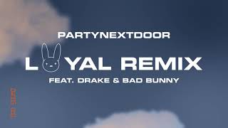 PARTYNEXTDOOR - Loyal (Remix) (ft. Drake & Bad Bunny)