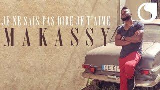 Makassy - Je ne sais pas te dire je t'aime (Album Version)