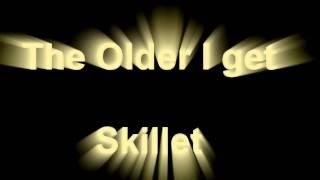 The Older I Get by SKillet Lyrics
