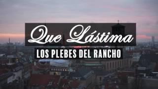 Los Plebes Del Rancho - Que Lastima [Letra]
