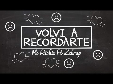 Volvi A Recordarte Ft Zckrap de Mc Richix Letra y Video