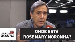 Onde está Rosemary Noronha? | Marco Antonio Villa