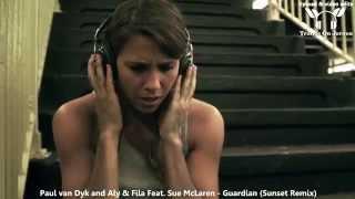 Paul van Dyk and Aly & Fila Feat. Sue McLaren - Guardian (Sunset Remix) ★★★【MUSIC VIDEO ToJ edit】★★★