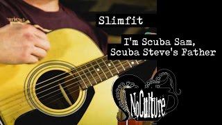 Slimfit - I'm Scuba Sam, Scuba Steve's Father | Live @ No Culture