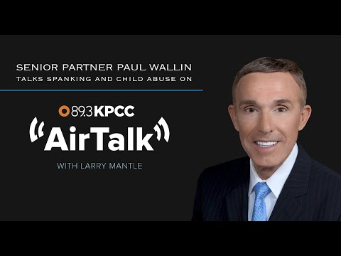 Attorney Paul Wallin Discusses Child Abuse and Spanking on AirTalk Radio Show