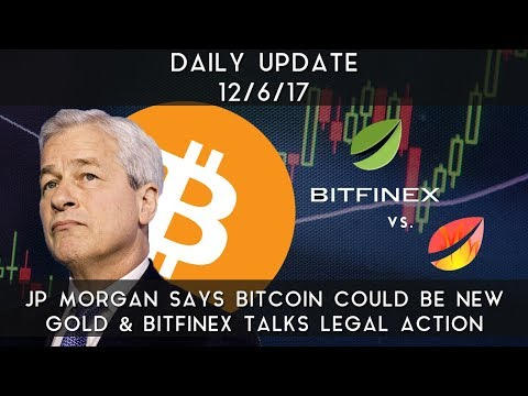 Daily Update (12/6/17) | JP Morgan goes positive on Bitcoin & Bitfinex talks legal action