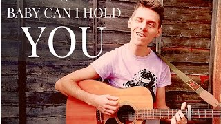 Baby Can I Hold You - Tracy Chapman (Male Cover)