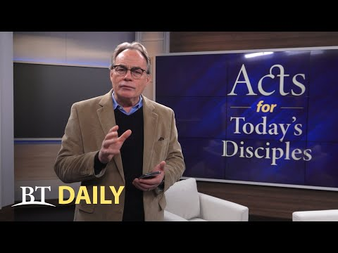 BT Daily: Acts for Today's Disciples - Part 6