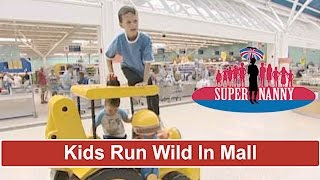 Kids Run Wild In Shopping Mall | Supernanny