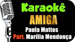🎤 Karaokê - Paula Mattos - Amiga Part. Marília Mendonça