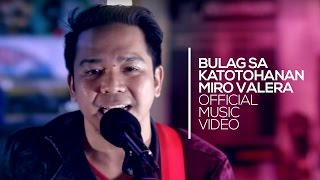 Miro Valera - Bulag Sa Katotohanan [Official Music Video]