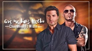 Chayanne - Qué Me Has Hecho (Lyric) ft. Wisin