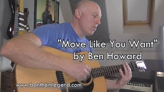 Move Like You Want - Ben Howard - guitar cover