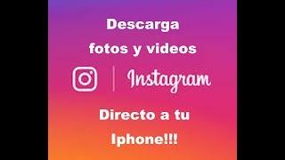 Descarga videos y fotos de INSTAGRAM directo al carrete de tu iphone... fácil y rápido!!!