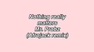 Mr. Probz–Nothing really matters (Afrojack remix) traduzione italiana