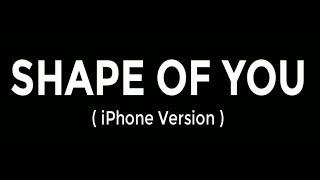Shape of you - Ed Sheeran (iPhone Ringtone Remix)