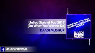 🔥United State of Pop 2017🔥 (Do What You Wanna Do)