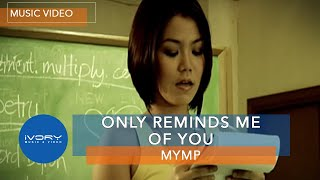 Only Reminds Me Of You | MYMP | Official Music Video width=