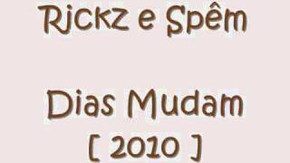 Rickz e Spêm - Dias Mudam [ 2010 ]