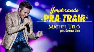 Michel Teló (Part. Gusttavo lima) Implorando Pra Trair. MUSICA NOVA