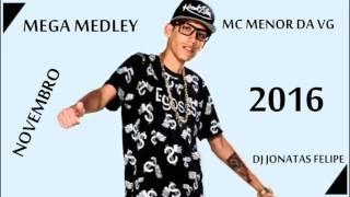 Mega Medley MC MENOR DA VG Novembro 2016 (DJ Jonatas Felipe)