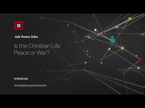 Is the Christian Life Peace or War? // Ask Pastor John
