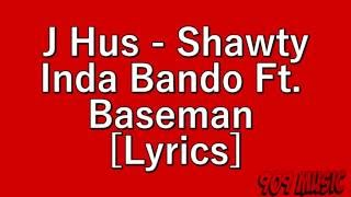 J Hus - Shawty Inda Bando ft. Baseman [Lyric Video]