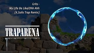 Grits - My Life Be Like/Ohh Ahh (K.Solis Remix) | TRAP