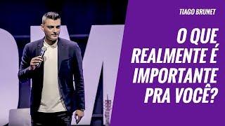 Tiago Brunet - O que realmente é importante pra você?