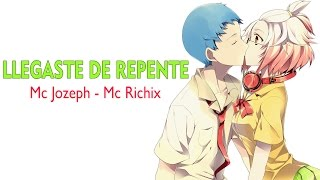 💗 Llegaste de repente 💗 Mc Richix & Mc Jozeph (Linda canción de amor)