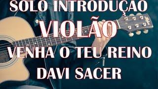 Solo da introdução,Violão/Venha o Teu Reino,Davi Sacer