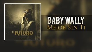 Baby Wally - Mejor Sin Ti [audio only] @babywally507